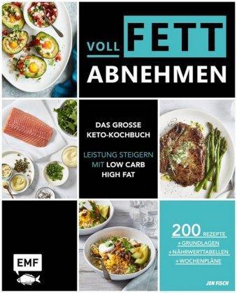 Voll fett abnehmen — Das große Keto-Kochbuch — Leistung steigern mit Low Carb High Fat