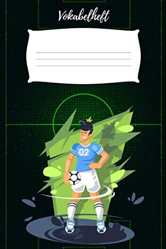 Vokabelheft: Fussball Fussballer Vokabelheft liniert in zwei Spalten für Jungen / Grundschule / Universität / DIN A5 / 64 Seiten